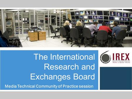 The International Research and Exchanges Board Media Technical Community of Practice session.