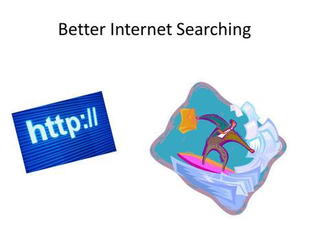 Better Internet Searching.