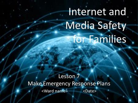 Internet and Media Safety for Families Lesson 7 Make Emergency Response Plans 1.
