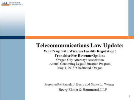 Telecommunications Law Update: Whats up with Wireless Facility Regulation? Franchise Fee Revenue Options Oregon City Attorneys Association Annual Continuing.