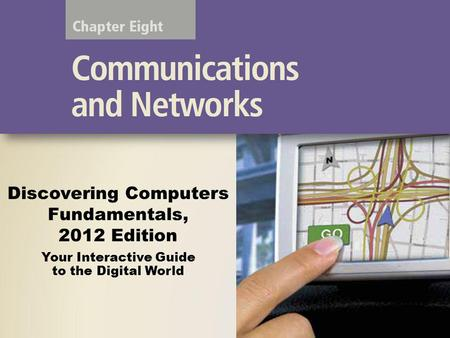 Discovering Computers Fundamentals, 2012 Edition Your Interactive Guide to the Digital World.