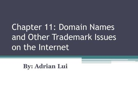 Chapter 11: Domain Names and Other Trademark Issues on the Internet By: Adrian Lui.