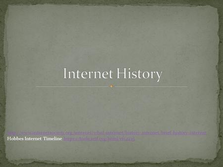 Internet History http://www.internetsociety.org/internet/what-internet/history-internet/brief-history-internet Hobbes Internet Timeline https://tools.ietf.org/html/rfc2235.