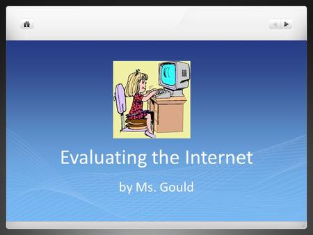 Evaluating the Internet by Ms. Gould. Uses of the Internet The Internet has so much information available to find It can be used to find information or.