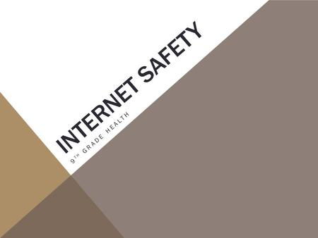INTERNET SAFETY 9 TH GRADE HEALTH. THE FACTS 70% of internet users are men and 30% are women Every 10 seconds there is a cyber crime committed 80% of.