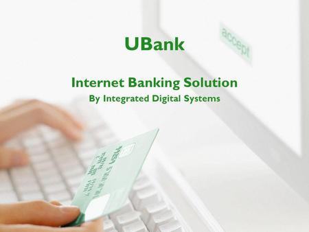 UBank Internet Banking Solution By Integrated Digital Systems.