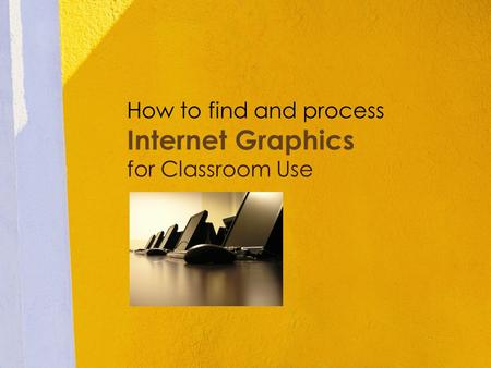 How to find and process Internet Graphics for Classroom Use.