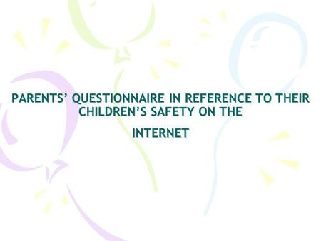 PARENTS QUESTIONNAIRE IN REFERENCE TO THEIR CHILDRENS SAFETY ON THE INTERNET.