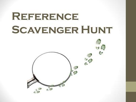 Reference Scavenger Hunt. Good day kiddos! Detective Dans the name, and Ive gotten word from Miss Suwala that you are going on a scavenger hunt today.