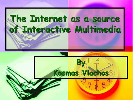 The Internet as a source of Interactive Multimedia By Kosmas Vlachos.