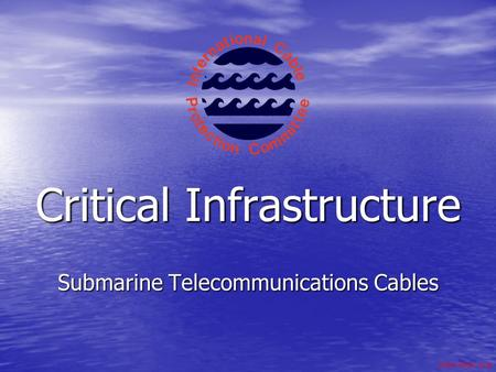 Www.iscpc.org Critical Infrastructure Submarine Telecommunications Cables.