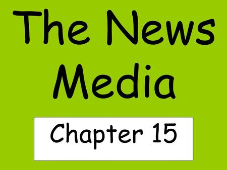 The News Media Chapter 15. The Evolution of Journalism in the U.S.