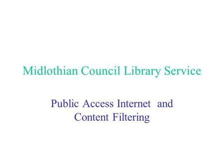 Midlothian Council Library Service Public Access Internet and Content Filtering.