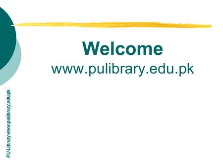 PU Library www.pulibrary.edu.pk Welcome www.pulibrary.edu.pk.