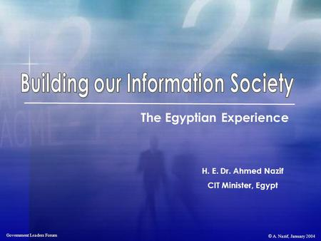 © A. Nazif, January 2004 Government Leaders Forum H. E. Dr. Ahmed Nazif CIT Minister, Egypt The Egyptian Experience.