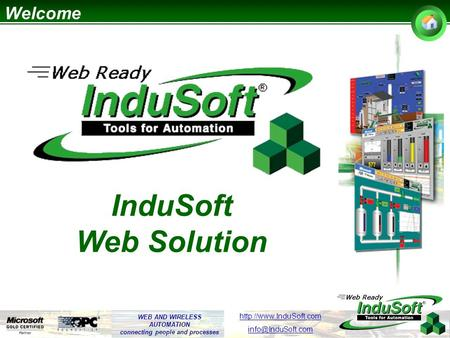 WEB AND WIRELESS AUTOMATION connecting people and processes  InduSoft Web Solution Welcome.