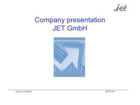 Company presentation JET GmbH Version 2.8/150911 JET GmbH.