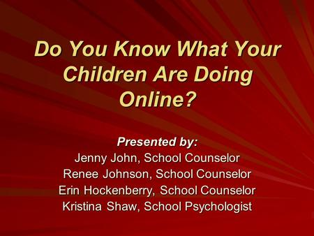 Do You Know What Your Children Are Doing Online? Presented by: Jenny John, School Counselor Renee Johnson, School Counselor Erin Hockenberry, School Counselor.