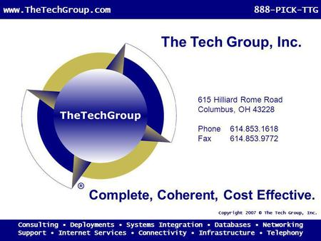 Consulting Deployments Systems Integration Databases Networking Support Internet Services Connectivity Infrastructure Telephony www.TheTechGroup.com888-PICK-TTG.