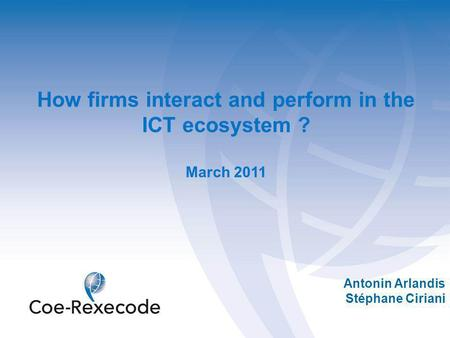 Antonin Arlandis Stéphane Ciriani How firms interact and perform in the ICT ecosystem ? March 2011.