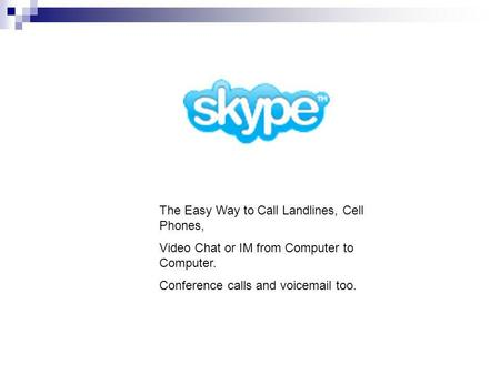 The Easy Way to Call Landlines, Cell Phones, Video Chat or IM from Computer to Computer. Conference calls and voicemail too.