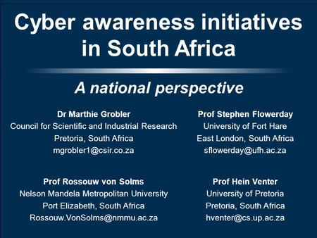 Slide 1 Cyber awareness initiatives in South Africa A national perspective Dr Marthie Grobler Council for Scientific and Industrial Research Pretoria,
