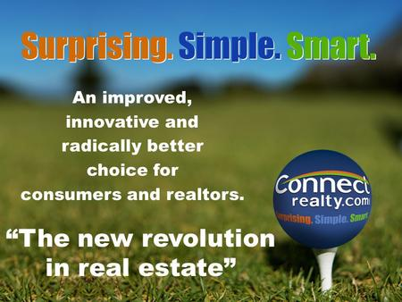 An improved, innovative and radically better choice for consumers and realtors. The new revolution in real estate Surprising. Simple. Smart.