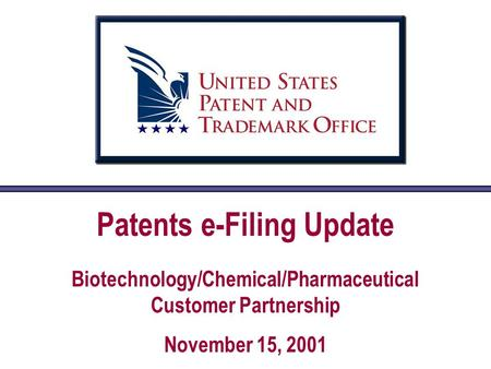 Patents e-Filing Update Biotechnology/Chemical/Pharmaceutical Customer Partnership November 15, 2001.