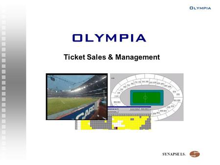 SYNAPSE I.S. Ticket Sales & Management. SYNAPSE I.S. What is Olympia ? Olympia is NOT just another internet sales service. Olympia is a tool for the ticketing.