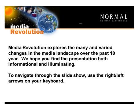 Media Revolution explores the many and varied changes in the media landscape over the past 10 year. We hope you find the presentation both informational.