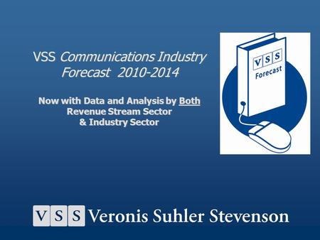VSS Communications Industry Forecast 2010-2014 Now with Data and Analysis by Both Revenue Stream Sector & Industry Sector It's my pleasure to be able.