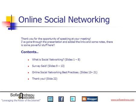 Leveraging the Power of the Internet www.sofieandreou.com Online Social Networking Thank you for the opportunity of speaking at your meeting! Ive gone.