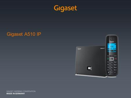 Gigaset A510 IP. A510 IP Design | 3 | A510 IP Convenient VoIP communication solution with HD voice quality Product Highlights Target Scenario DSL Access.