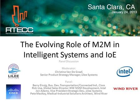 The Evolving Role of M2M in Intelligent Systems and IoE Panel Discussion Moderator: Christine Van De Graaf, Senior Product Strategy Manager, Lilee Systems.