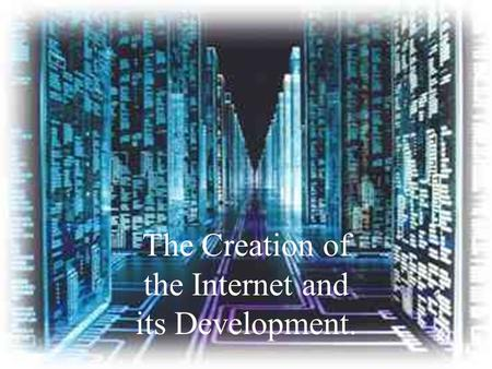 The Creation of the Internet and its Development..