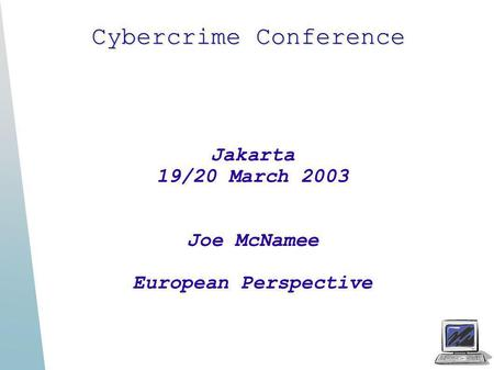 Cybercrime Conference Jakarta 19/20 March 2003 Joe McNamee European Perspective.
