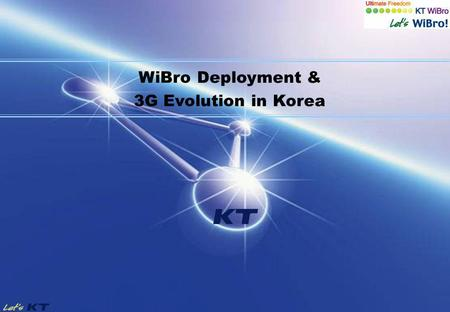 WiBro Deployment & 3G Evolution in Korea. - 2/18 - KT Overview 1981 Established KT Corporation 1993 # of Telephone lines reached 20 M 1999Opening of local.