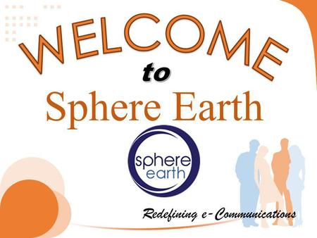 Sphere Earth Redefining e-Communications. Our company culture is of great value and importance to us. Not only is it major focus of our company, but.