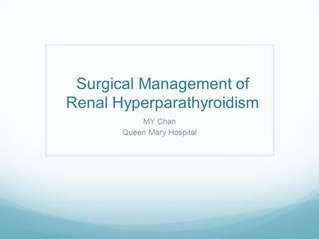 Surgical Management of Renal Hyperparathyroidism MY Chan Queen Mary Hospital.