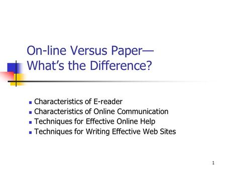 1 On-line Versus Paper Whats the Difference? Characteristics of E-reader Characteristics of Online Communication Techniques for Effective Online Help Techniques.