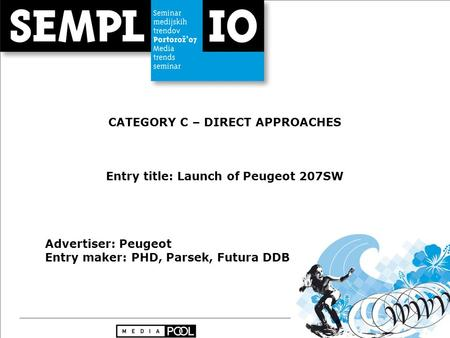 CATEGORY C – DIRECT APPROACHES Entry title: Launch of Peugeot 207SW Advertiser: Peugeot Entry maker: PHD, Parsek, Futura DDB.