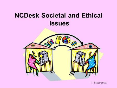 1 Social / Ethics NCDesk Societal and Ethical Issues.