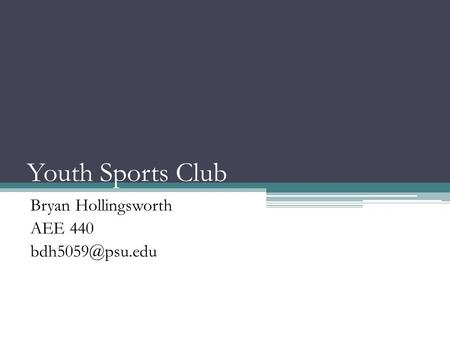 Youth Sports Club Bryan Hollingsworth AEE 440