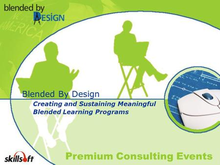 Premium Consulting Events Blended By Design Creating and Sustaining Meaningful Blended Learning Programs.