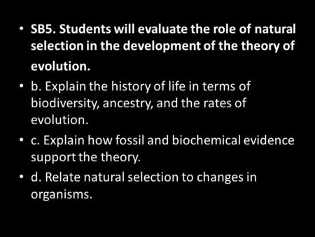 SB5. Students will evaluate the role of natural selection in the development of the theory of evolution. b. Explain the history of life in terms of biodiversity,