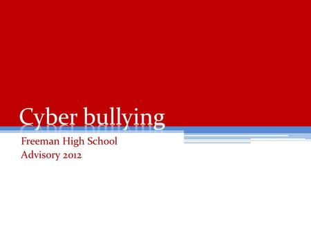 Freeman High School Advisory 2012. What we already know… Bullying exists when… there is intentional harm-doing a negative action is repeated over time.