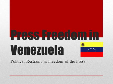 Press Freedom in Venezuela Political Restraint vs Freedom of the Press.
