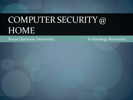 Texas Christian UniversityTechnology Resources COMPUTER HOME.
