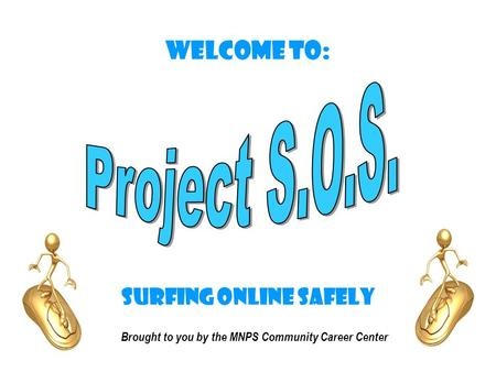 Welcome to: Surfing Online Safely Brought to you by the MNPS Community Career Center.