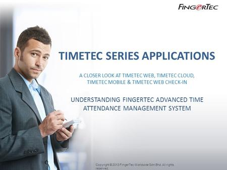 TIMETEC SERIES APPLICATIONS A CLOSER LOOK AT TIMETEC WEB, TIMETEC CLOUD, TIMETEC MOBILE & TIMETEC WEB CHECK-IN UNDERSTANDING FINGERTEC ADVANCED TIME ATTENDANCE.